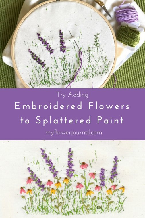 Try adding embroidered flowers to acrylic paint that has been splattered on fabric. myflowerjournal.com